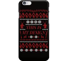 THIS IS MY DESIGN -  ugly christmas sweater  iPhone Case/Skin