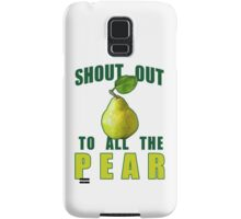 Shout Out To All The Pear Samsung Galaxy Case/Skin