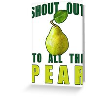 Shout Out To All The Pear Greeting Card