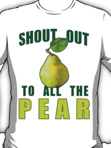 Shout Out To All The Pear T-Shirt