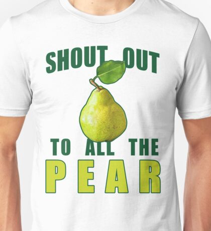 Shout Out To All The Pear Unisex T-Shirt