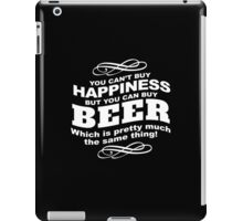 Limited Edition 'You Can't buy happiness, but, you can buy beer' Funny T-Shirt and Accessories iPad Case/Skin
