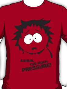 Too much pressure! T-Shirt