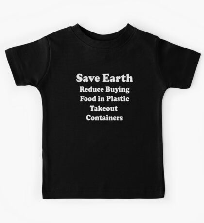 Takeout Containers - Save Earth Stop Buying Plastics Kids Tee