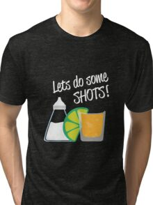 Let's do some shots - Tequila Tri-blend T-Shirt