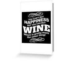 Limited Edition 'You Can't buy happiness, but, you can buy wine which is pretty much the same thing!' Hilarious T-Shirt and Accessories Greeting Card