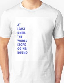 Leeds United - At Least Until The World Stops Going Round T-Shirt