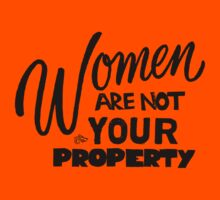 Women are NOT your Property by Tai's Tees Kids Clothes