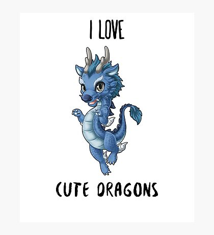 I Love Cute Dragons Photographic Print