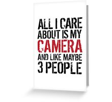 Funny 'All I care about is my camera and like maybe 3 people' T-shirt Greeting Card