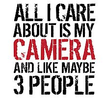 Funny 'All I care about is my camera and like maybe 3 people' T-shirt Photographic Print