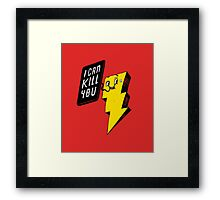 I can kill you! Framed Print