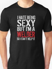 Funny 'I Hate Being Sexy But I'm a Welder So I Can't Help It' t-shirt and accessories. T-Shirt
