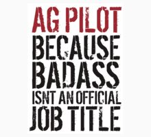 Funny 'AG Pilot Because Badass Isn't an Official Job Title' T-Shirt by Albany Retro