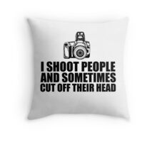 Funny 'I shoot people and sometimes cut off their head' Photography T-Shirt Throw Pillow