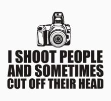 Funny 'I shoot people and sometimes cut off their head' Photography T-Shirt by Albany Retro