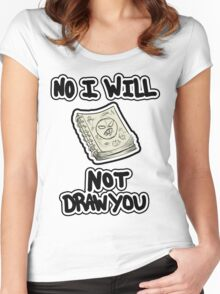 No I will NOT draw you Women's Fitted Scoop T-Shirt