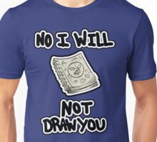 No I will NOT draw you Unisex T-Shirt