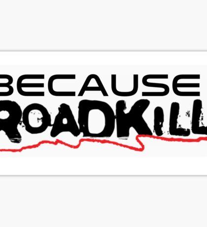 Because roadkill cars Sticker