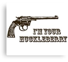 I'm Your Huckleberry Western Gun Canvas Print
