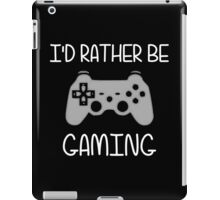 I'd Rather Be Video Gaming iPad Case/Skin