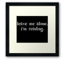 Leave Me Alone I'm Reading Framed Print