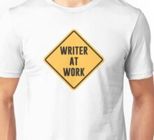 Writer at Work Working Caution Sign Unisex T-Shirt
