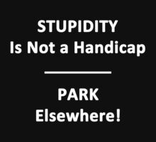 Stupidity is not a Handicap. by Chris  Bradshaw