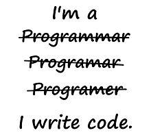 I'm a Programmer I Write Code Bad Speller Photographic Print