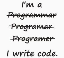 I'm a Programmer I Write Code Bad Speller by TheShirtYurt