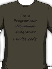 I'm a Programmer I Write Code Bad Speller T-Shirt