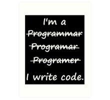 I'm a Programmer I Write Code Bad Speller Art Print