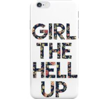 Girl The Hell Up iPhone Case/Skin