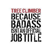 Must-Have 'Tree Climber because Badass Isn't an Official Job Title' Tshirt, Accessories and Gifts Photographic Print