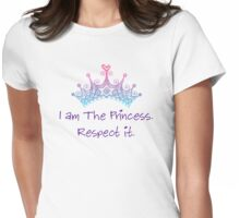 I am the princess. Respect it. Womens Fitted T-Shirt