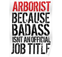 Excellent Arborist because Badass Isn't an Official Job Title' Tshirt, Accessories and Gifts Poster