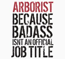 Excellent Arborist because Badass Isn't an Official Job Title' Tshirt, Accessories and Gifts by Albany Retro