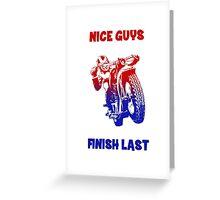 Nice guys finish last Greeting Card