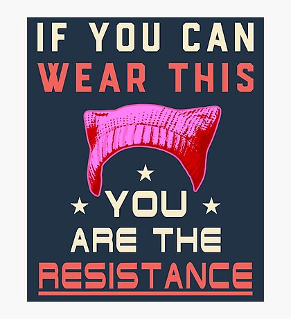 Pussyhat Protest - You Are The Resistance Photographic Print