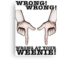 Finger Guns! Wrong at your weenie! Canvas Print