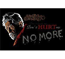 Don't Hurt me, no more. Photographic Print