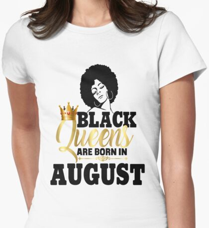 Black Queens Are Born In August Birthday Gift Natural Hair Afro Strong Black Girl Magic Melanin Poppin Faux Gold Foil Bling  Womens Fitted T-Shirt
