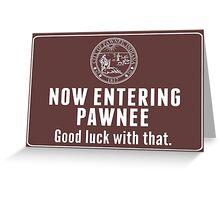 Now Entering Pawnee. Greeting Card