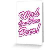 Wish You Were Beer! Greeting Card
