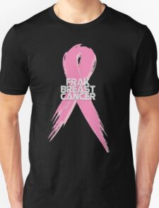Breast Cancer can go Frak Off! T-Shirt