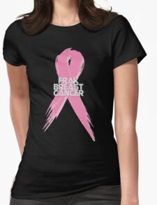 Breast Cancer can go Frak Off! Womens Fitted T-Shirt