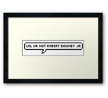 LOL UR NOT ROBERT DOWNEY JR Framed Print