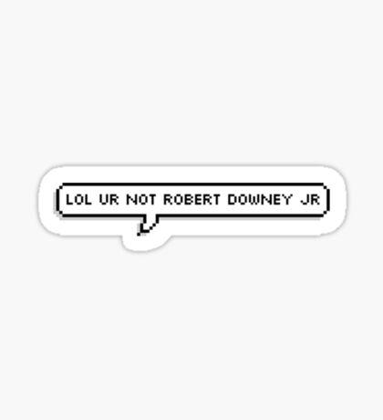 LOL UR NOT ROBERT DOWNEY JR Sticker