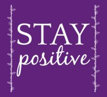 Stay Positive  by nucleotides