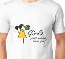 Girls just wanna have fun! Unisex T-Shirt